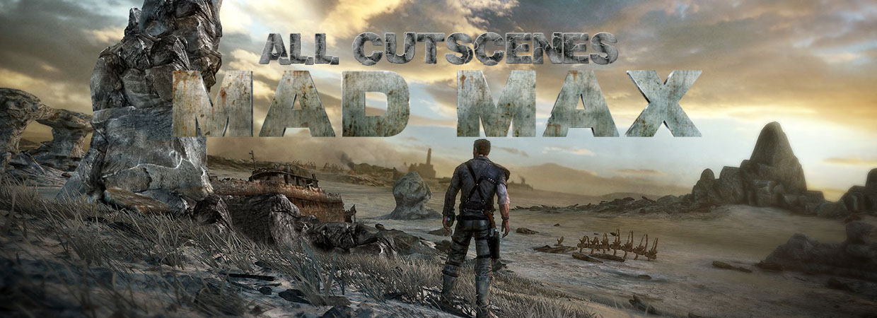 Mad Max Full Movie All Cutscenes