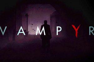 توضیحات سازندگان Vampyr درباره گیمپلی این بازی